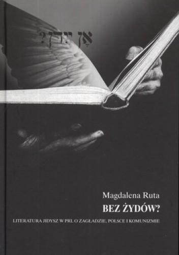 Okładka książki Bez Żydów? Literatura jidysz w PRL. O zagładzie, Polsce i komunizmie