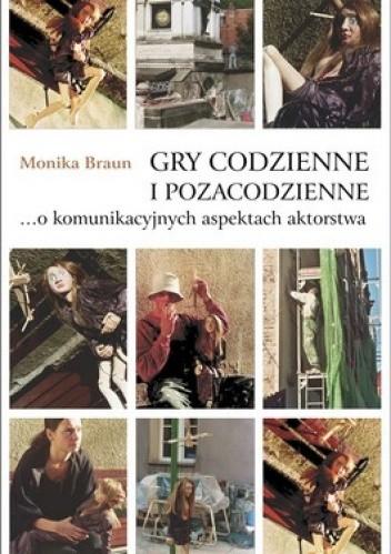 Okładka książki Gry codzienne i pozacodzienne... o komunikacyjnych aspektach aktorstwa