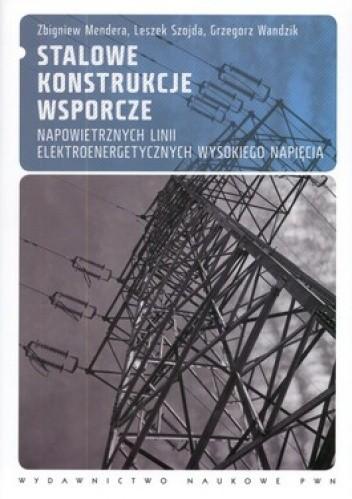 Okładka książki Stalowe konstrukcje wsporcze napowietrznych linii elektroenergetycznych wysokiego napięcia. Projektowanie według norm europejskich
