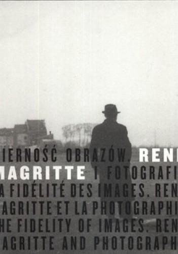 Okładka książki Wierność obrazów. Rene Magritte i fotografia