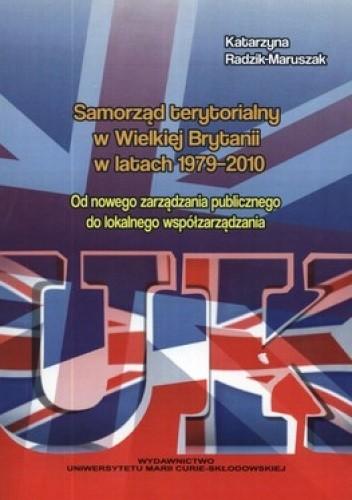 Okładka książki Samorząd terytorialny w Wielkiej Brytanii w latach 1979-2010. Od nowego zarządzania publicznego do lokalnego współzarządzania
