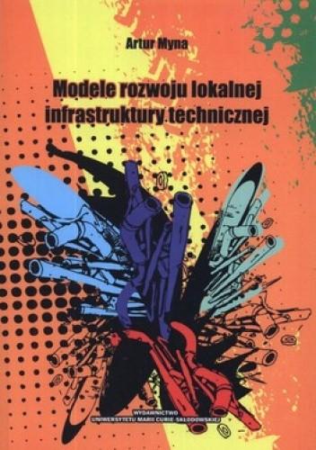 Okładka książki Modele rozwoju lokalnej infrastuktury technicznej