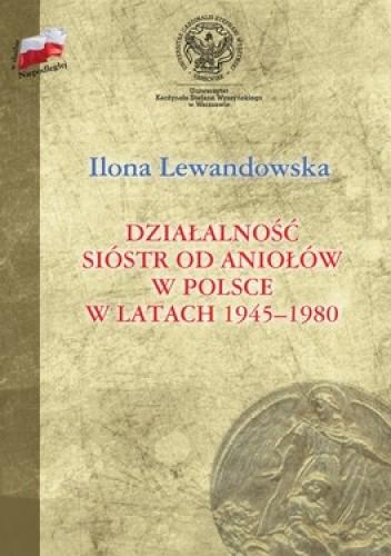 Okładka książki Działalność sióstr od Aniołów w Polsce w latach 1945-1980