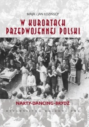 Okładka książki W kurortach przedwojennej Polski. Narty-Dancing-Brydż