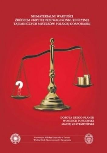 Okładka książki Niematerialne wartości źródłem ukrytej przewagi konkurencyjnej tajemniczych mistrzów polskiej gospodarki
