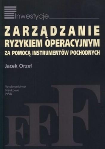 Okładka książki Zarządzanie ryzykiem operacyjnym za pomocą instrumentów pochodnych