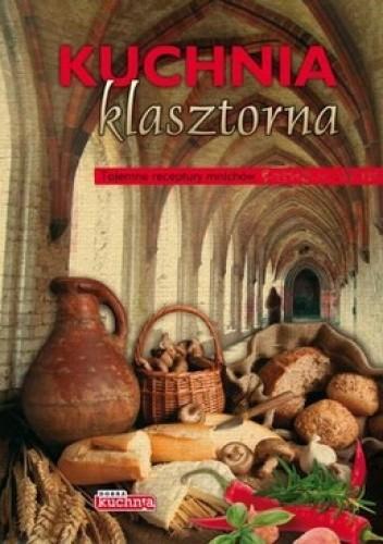 Okładka książki Kuchnia klasztorna. Tajemne receptury mnichów