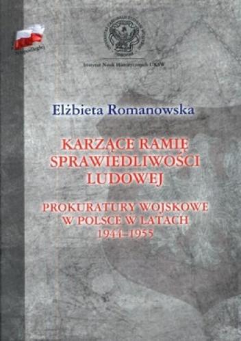 Okładka książki Karzące ramię sprawiedliwości ludowej. Prokuratury wojskowe w Polsce w latach 1944-1955