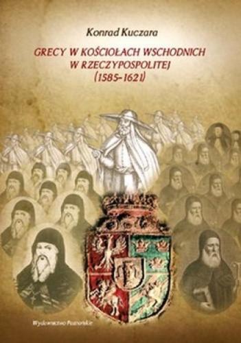 Okładka książki Grecy w Kosciołach wschodnich w Rzeczypospolitej (1585-1621)