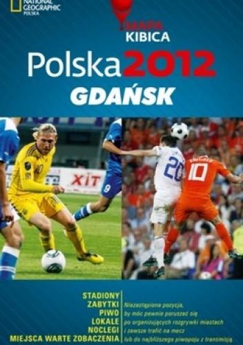 Okładka książki Polska 2012. Gdańsk. Mapa Kibica