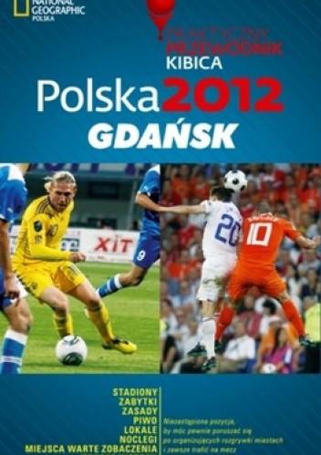 Okładka książki Polska 2012 Gdańsk. Praktyczny przewodnik ikibica
