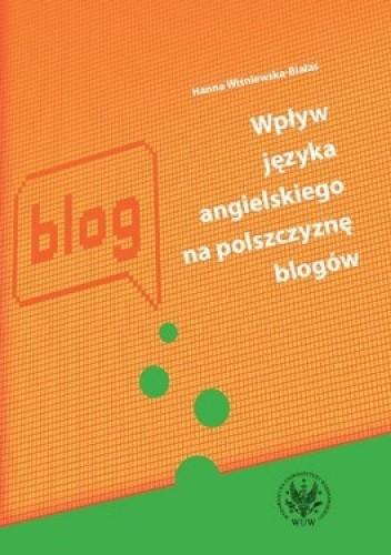 Okładka książki Wpływ języka angielskigo na polszczyznę blogów