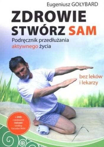 Okładka książki Zdrowie stwórz sam. Podręcznik przedłużania aktywnego życia bez leków i lekarzy + DVD