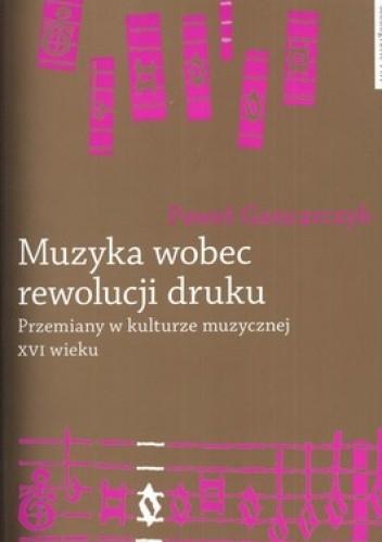 Okładka książki Muzyka wobec rewolucji druku. Przemiany w kulturze muzycznej XVI wieku