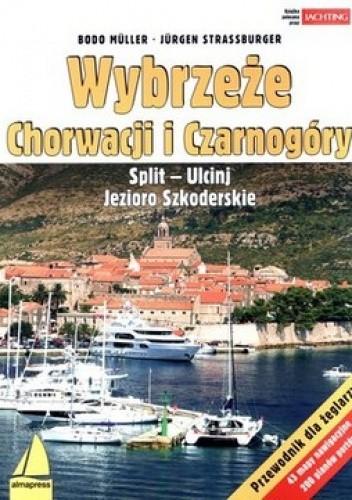 Okładka książki Wybrzeże Chorwacji i Czarnogóry. Split - Ulcinj. Jezioroo Szkoderskie. Przewodnik dla żeglarzy