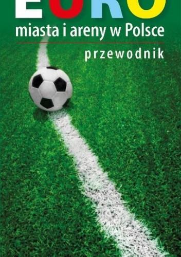 Okładka książki Euro. Miasta i areny w Polsce 2012. Przewodnik