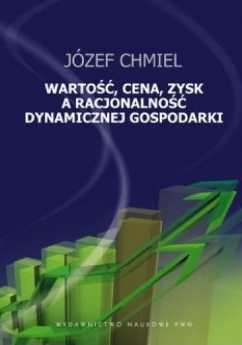 Okładka książki Wartość, cena, zysk a racjonalność dynamicznej gospodarki