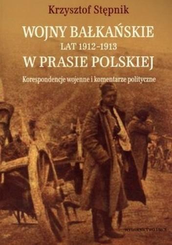Okładka książki Wojny bałkańskie 1912-1913 w prasie polskiej. Korespondencje wojenne i komentarze polityczne