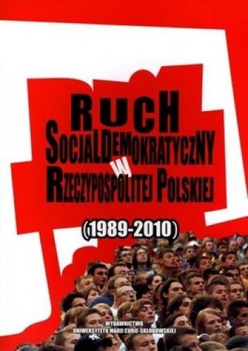 Okładka książki Ruch Socjaldemokratyczny w Rzeczypospolitej Polskiej (1989-2010)
