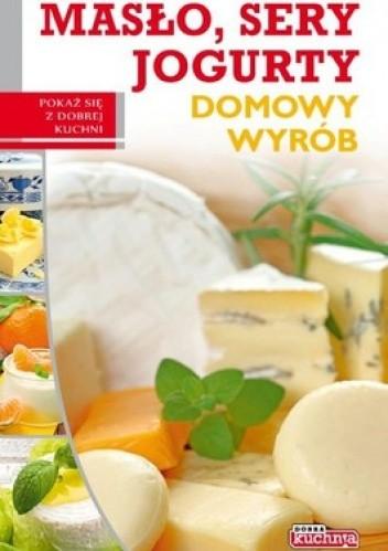 Okładka książki Masło, sery, jogurty. Domowy wyrób
