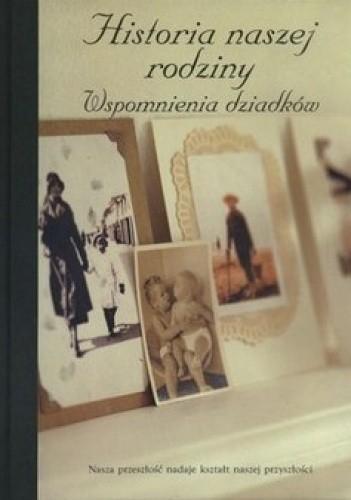 Okładka książki Historia naszej rodziny. Wspomnienia dziadków