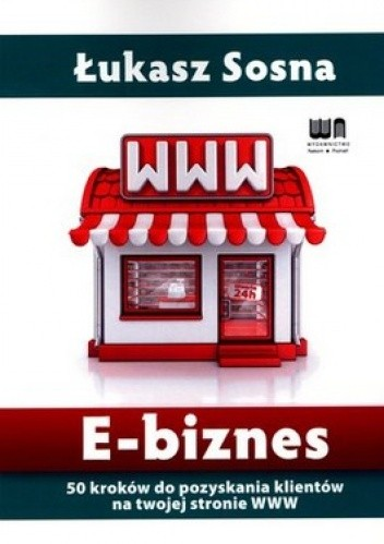 Okładka książki E-biznes. 50 kroków do pozyskania klientów na twojej stronie WWW