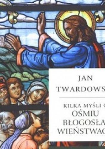 Okładka książki Kilka myśli o Ośmiu Błogosławieństwach