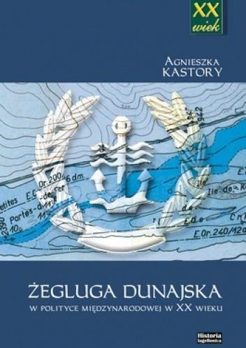 Okładka książki Żegluga dunajska w polityce międzynarodowej w XX wieku