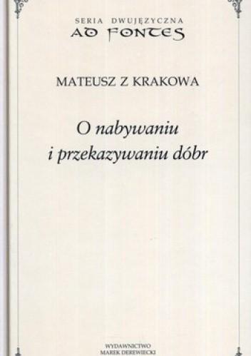 Okładka książki O nabywaniu i przekazywaniu dóbr: podstawowe pojęcia, lichwa i etyka kupiecka