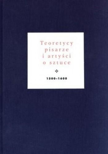 Okładka książki Teoretycy, pisarze i artyści o sztuce 1500-1600