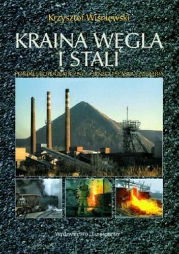 Okładka książki Kraina węgla i stali. Portret fotograficzny Górnego Śląska i Zagłębia