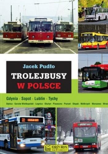 Okładka książki Trolejbusy w Polsce. Gdynia, Sopot, Lublin, Tychy ...