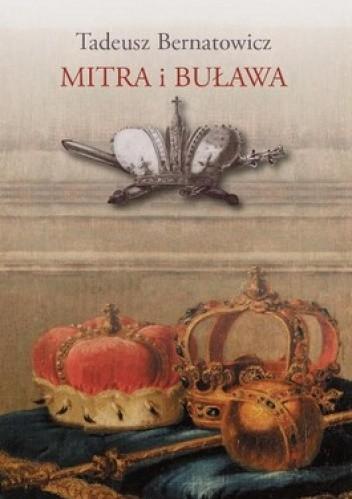Okładka książki Mitra i buława. Królewskie ambicje książąt w sztuce Rzeczypospolitej szlacheckiej (1697-1763)