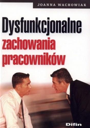 Okładka książki Dysfunkcjonalne zachowania pracowników
