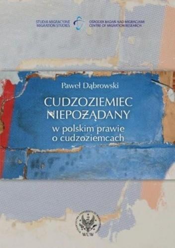 Okładka książki Cudzoziemiec niepożądany w polskim prawie o cudzoziemcach