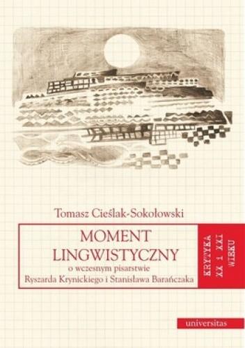 Okładka książki Moment lingwistyczny. O wczesnym pisarstwie Ryszarda Krynickiego i Stanisława Barańczaka