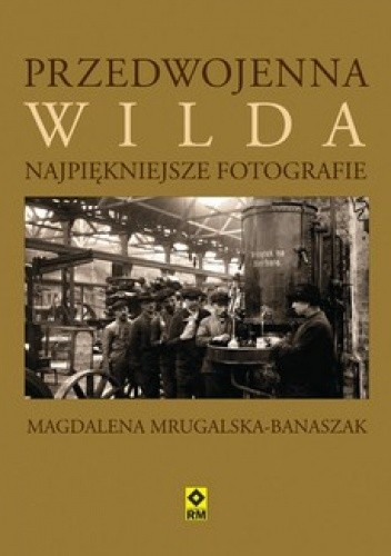 Okładka książki Przedwojenna Wilda. Najpiękniejsze fotografie