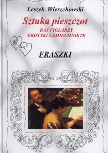 Okładka książki Sztuka pieszczot. Raj figlarzy. Erotyki usmiechnięte. Fraszki