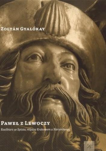 Okładka książki Paweł z Lewoczy. Rzeźbiarz ze Spisza, między Krakowem a Norymbergą