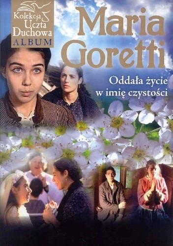 Okładka książki Maria Goretti. Oddała życie w imię czystości