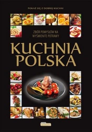 Okładka książki Kuchnia Polska. Zbiór pomysłów na wyśmienite potrawy