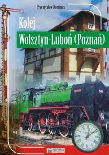 Okładka książki Kolej Wolsztyn-Luboń (Poznań)