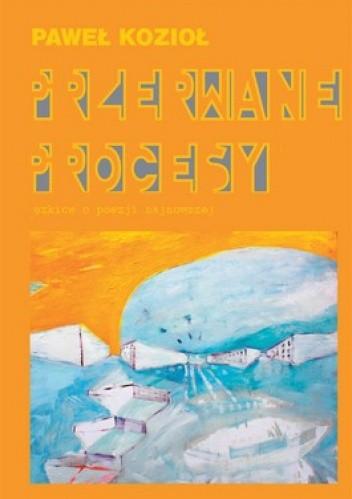 Okładka książki Przerwane procesy. Szkice o poezji najnowszej