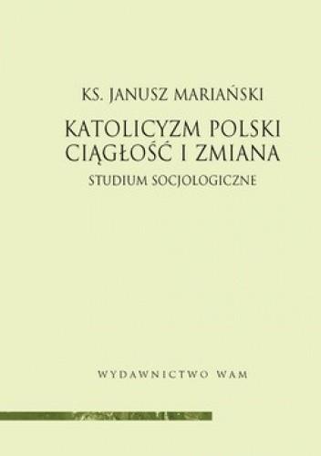 Okładka książki Katolicyzm polski. Ciągłość i zmiana. Studium socjologiczne