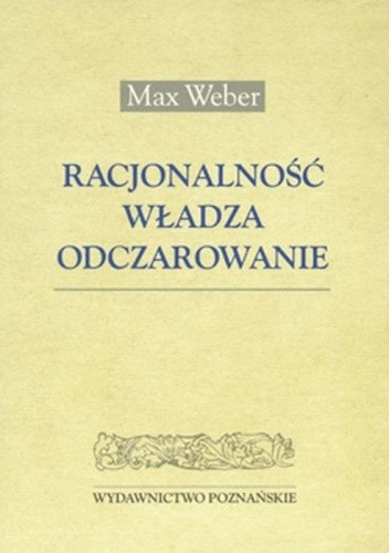 Okładka książki Racjonalnośc, władza, odczarowanie