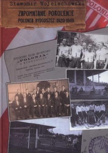 Okładka książki Zapomniane pokolenie. Polonia Bydgoszcz 1920-1949