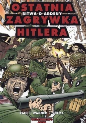 Okładka książki Ostatnia zagrywka Hitlera. Bitwa o Ardeny
