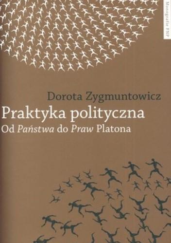 Okładka książki Praktyka polityczna. Od Państwa do Praw Platona
