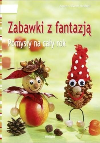 Okładka książki Zabawki z fantazją. Pomysły na cały rok
