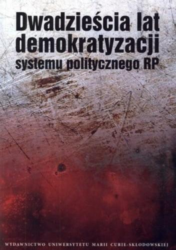 Okładka książki Dwadzieścia lat demokratyzacji systemu politycznego RP